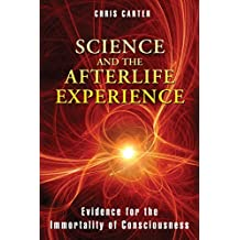Science and the Afterlife Experience: Evidence for the Immortality of Consciousness by Chris Carter (2012-08-22)