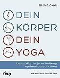 Dein Körper – dein Yoga: Wie man Yogaübungen an die eigene Anatomie anpasst und sich in jeder Haltung optimal ausrichtet
