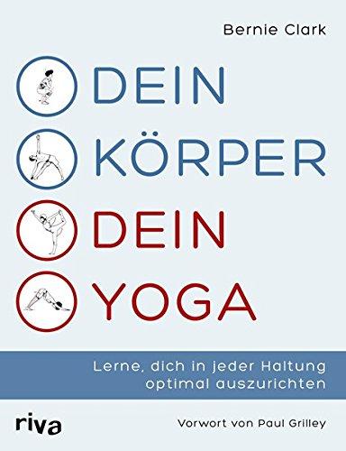 Dein Körper – dein Yoga: Lerne, dich in jeder Haltung optimal auszurichten