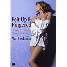 Felt Up & Fingered (Hotwife & Girlfriend Compilations Book 8)