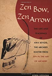 Zen Bow, Zen Arrow: The Life and Teachings of Awa Kenzo, the Archery Master from