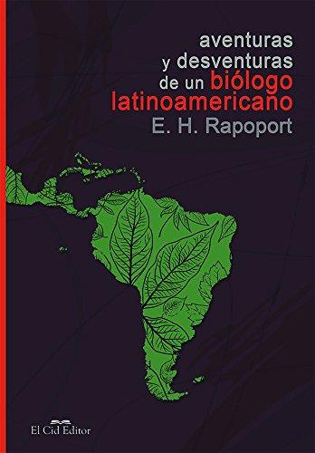 Aventuras y desventuras de un biólogo latinoamericano por Eduardo Hugo Rapoport