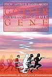 Götter gaben uns die Gene. Die außerirdischen Ursprünge der Menschheit - Arthur D Horn