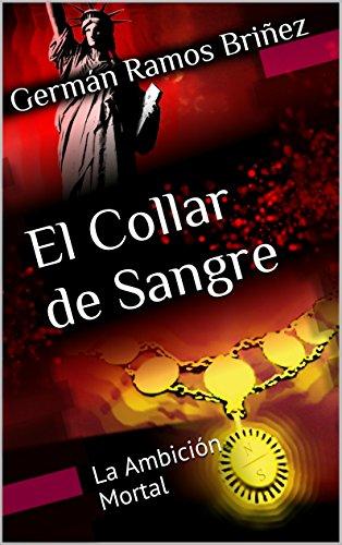 El Collar de Sangre (La Ambición Mortal nº 1) por German Ramos Briñez