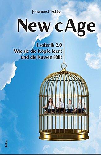 New Cage: Esoterik 2.0 – Wie sie die Köpfe leert und die Kassen füllt
