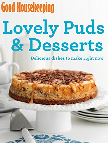 Good Housekeeping Lovely Puds & Desserts: Delicious dishes to make right now (English Edition