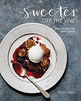 Sweeter off the Vine: Fruit Desserts for Every Season by [Arefi, Yossy]