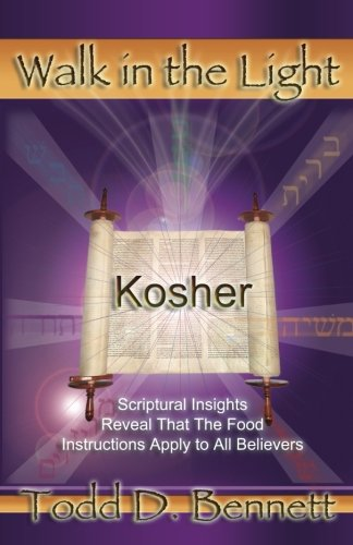 Kosher: Scriptural Insights Reveal That The Food Instructions Apply To All Believers: Volume 9 (Walk in the Light)