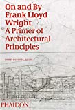 On and by Frank Lloyd Wright: A Primer of Architectural Principles: A Primer on Architectural Principles