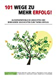 Expert Marketplace -    Elmar G. Arneitz  - 101 Wege zu mehr Erfolg!: Aussergewöhnliche Ansichten und bewegende Geschichten zum Thema Erfolg.