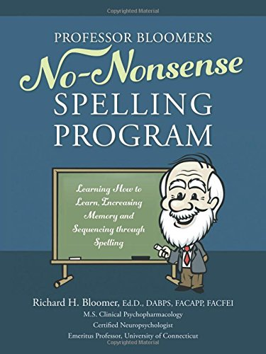 Professor Bloomers No-Nonsense Spelling Program: Learning How to Learn, Increasing Memory and Sequencing through Spelling