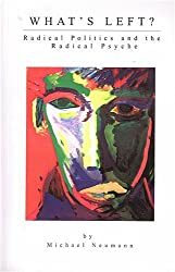What's Left?: Radical Politics and the Radical Psyche by Michael Neumann (1988-07-01)
