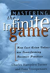 Mastering the Infinite Game: How East Asian Values are Transforming Business Practices by Charles Hampden-Turner (2001-02-22)