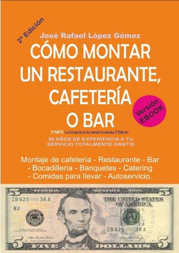Descargar Libro ¿CÓMO MONTAR UN RESTAURANTE, CAFETERÍA O BAR?: (2ª Parte de La Conquista de la Libertad Económica 2ª Edición) de José Rafael López Gómez