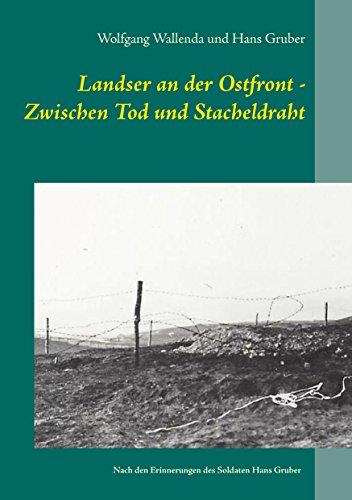 Landser an der Ostfront - Zwischen Tod und Stacheldraht: Nach den Erinnerungen des Soldaten Hans Gruber