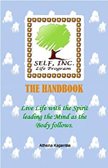 SELF, INC. Life Program Handbook: A practical, self-help life management program that helps you manifest TRUE personal success in all areas of your life! (English Edition) de [Athena Kapantas]