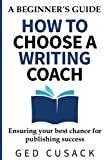 Book cover image for How to Choose a Writing Coach - A Beginner's Guide: Ensuring your best chance for publishing success