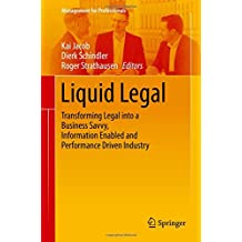 Liquid Legal: Transforming Legal into a Business Savvy, Information Enabled and Performance Driven Industry