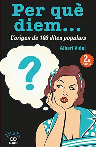 Per què diem? L'origen de 100 dites populars (Orígens) por Albert Vidal García