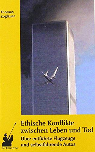 Ethische Konflikte zwischen Leben und Tod: Über entführte Flugzeuge und selbstfahrende Autos