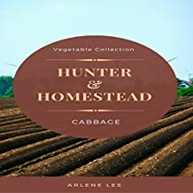 Hunter and Homestead Recipes: Cabbage: Vegetable Collection, Book 1