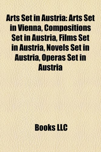 Arts Set in Austria: Arts Set in Vienna, Compositions Set in Austria, Films Set in Austria, Novels Set in Austria, Operas Set in Austria