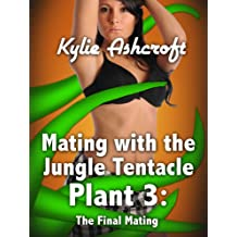 Mating with the Jungle Tentacle Plant 3: The Final Mating (Monster Erotica)