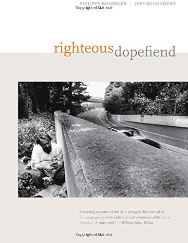 Righteous Dopefiend (California Series in Public Anthropology)