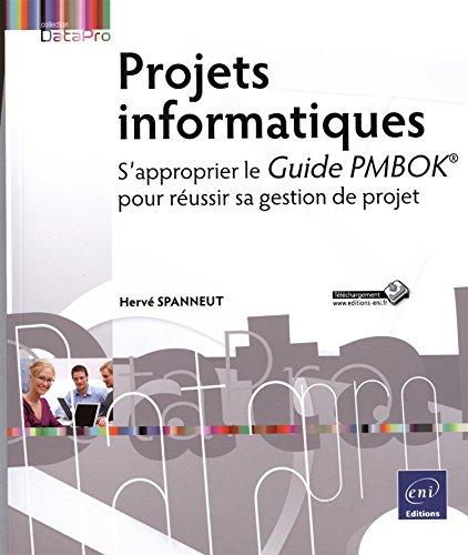 Projets informatiques - S'approprier le Guide PMBOK® pour réussir votre gestion de projet par Hervé SPANNEUT