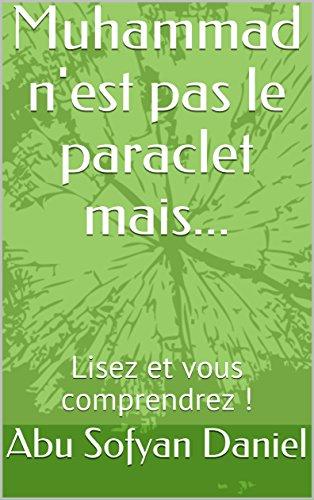 Couverture du livre Muhammad n'est pas le paraclet mais...: Lisez et vous comprendrez !