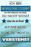 Ich bin NEUROLOGIE Student Ich löse Probleme von denen du nicht weißt dass du sie hast - Auf eine Weise die du nicht verstehst: Notizbuch | Journal | Tagebuch | Linierte Seite