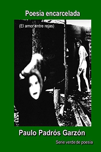 Poesia encarcelada: (El amor entre rejas) (Verde nº 7) por Paulo Padrós Garzón