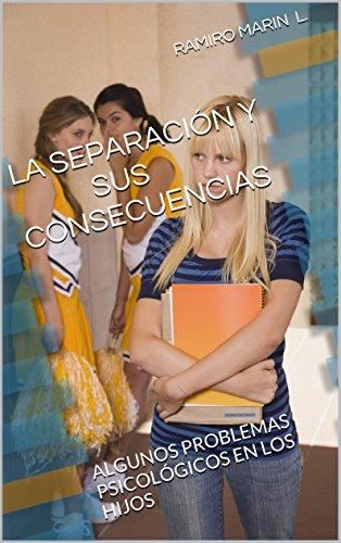 LA SEPARACIÓN Y SUS CONSECUENCIAS: ALGUNOS PROBLEMAS PSICOLÓGICOS EN LOS HIJOS por RAMIRO MARIN L.