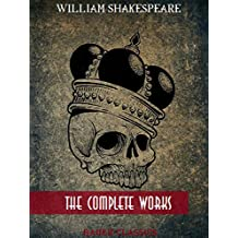 William Shakespeare: The Complete Works : Romeo and Juliet, Hamlet, Othello, Caesar and Cleopatra, King Lear,The Tempest...(Bauer Classics) (All Time Best Writers Book 1) (English Edition)