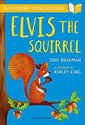 Elvis the Squirrel: A Bloomsbury Young Reader (Bloomsbury Young Readers)