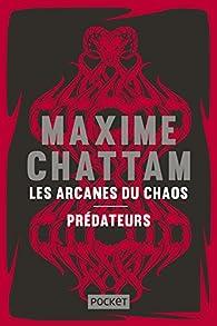 Les Arcanes du chaos - Prédateurs par Maxime Chattam
