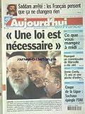 AUJOURD'HUI EN FRANCE [No 781] du 18/12/2003 - IRAK - SADDAM HUSSEIN ARRETE - LAICITE - UNE LOI EST NECESSAIRE - ALIMENTATION - CE QUE VOUS MANGEZ A MIDI - POLICE - POURQUOI UN COMMISSAIRE DE MARSEILLE A ETE VIRE - ANNIE CORDY - 75 ANS ET UNE PECHE D'ENFER - LES SPORTS - FOOT