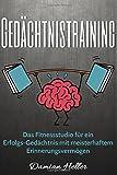 1: Gedächtnistraining: Das Fitnessstudio für ein Erfolgs-Gedächtnis mit meisterhaftem Erinnerungsvermögen