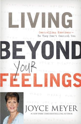 Vive por Encima de tus Sentimientos: Controla tus Emociones para que ellas no te Controlen por Joyce Meyer