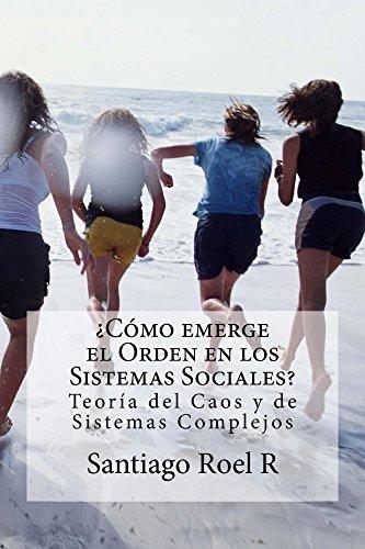 ¿Cómo emerge el Orden en los Sistemas Sociales?: Teoría del Caos y de Sistemas Complejos por Santiago Roel R