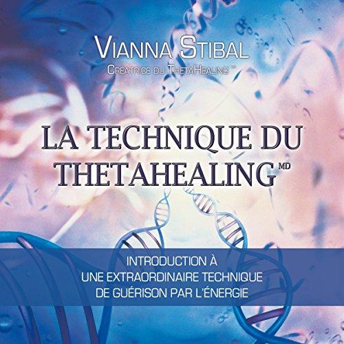La technique du Thetahealing: Introduction à une extraordinaire technique de guérison par l'énergie