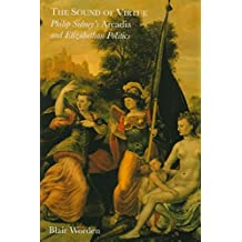 "[(The Sound of Virtue : Philip Sidney's ""Arcadia"" and Elizabethan Politics)] [By (author) Blair Worden] published on (January, 1997)"