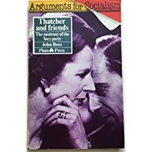 Thatcher and Friends: Anatomy of the Tory Party (Arguments for Socialism Series)