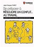 Image de Se préparer à résoudre un conflit, au travail : Comment gérer positivement les situations difficiles ?
