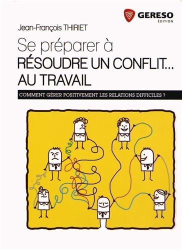 Se préparer à résoudre un conflit, au travail : Comment gérer positivement les situations difficiles ?