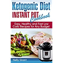 Ketogenic Diet Instant Pot Cookbook: Easy, Healthy and Fast Low Carb Recipes for Any Budget (English Edition)