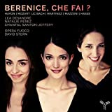 Berenice, che fai ? (Arias by Haydn, Mozart, JC Bach, Hasse, Martinez & Mazzoni)