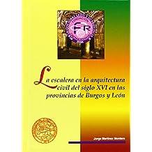 La escalera en la arquitectura civil del siglo XVI en las provincias de Burgos y León (Fundación Carolina Rodríguez)