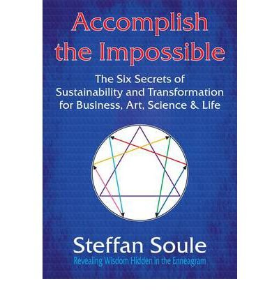 Accomplish The Impossible: The Six Secrets of Sustainability and Transformation for Business, Art, Science & Life: Revealing Wisdom Hidden in the Enneagram (Paperback) - Common