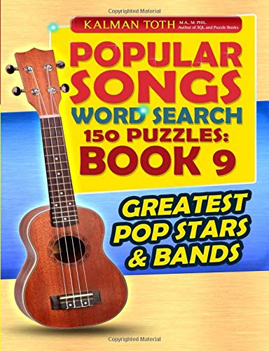 Popular Songs Word Search 150 Puzzles: Book 9: Greatest Pop Stars & Bands por Kalman A Toth M.A.M